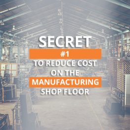 Secret Number 1 To Reduce Cost On The Manufacturing Shop Floor