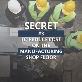 Secret Number 3 To Reduce Cost On The Manufacturing Shop Floor