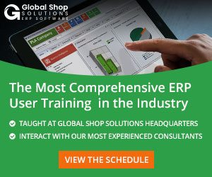 GLOBAL SHOP The Most Comprehensive ERP User Training in the Industry TAUGHT AT GLOBAL SHOP SOLUTIONS HEADQUARTERS INTERACT WITH OUR MOST EXPERIENCED CONSULTANTS VIEW THE SCHEDULE